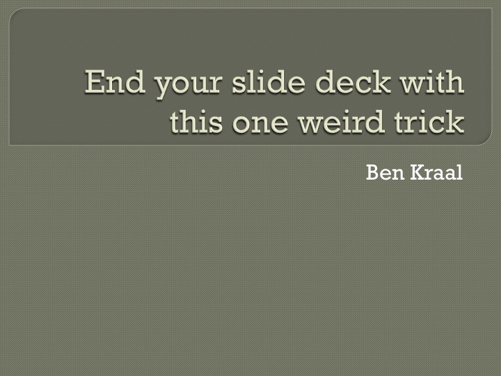 "A powerpoint slide titled ""End your slide deck with this one weird trick"""